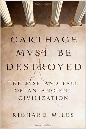 Carthage must be destroyed : the rise and fall of an ancient civilization
