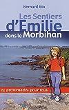 echange, troc Bernard Rio - Les Sentiers d'Emilie dans le Morbihan : 25 promenades pour tous