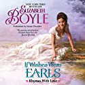 If Wishes Were Earls: Rhymes with Love, Book 3 (       UNABRIDGED) by Elizabeth Boyle Narrated by Susan Duerden