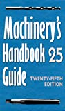 Machinerys Handbook Guide: Guide to the Use of Tables and Formulas in Machinerys Handbook, 25th Edition