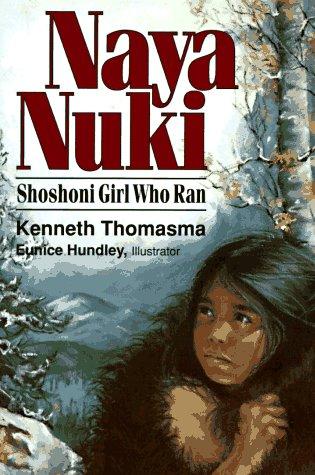 Naya Nuki: Shoshoni Girl Who Ran, Kenneth Thomasma