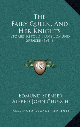 The Fairy Queen, and Her Knights: Stories Retold from Edmund Spenser (1914)