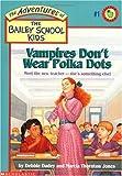 Vampires Don't Wear Polka Dots (Adventures of the Bailey School Kids (Pb))