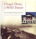 Chicago's Dream, a World's Treasure: The Art Institute of Chicago, 1893-1993 (0865591210) by Harris, Neil