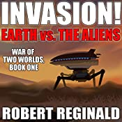 Invasion!: Earth Vs. the Aliens: War of Two Worlds, Book 1 | Robert Reginald