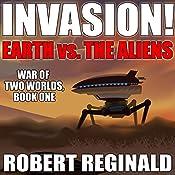 Invasion!: Earth Vs. the Aliens: War of Two Worlds, Book 1 | Robert Reginald