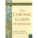 The Chronic Illness Workbook: Strategies and Solutions for Taking Back Your Lifeby Patricia A. Fennell