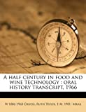 img - for A half century in food and wine technology: oral history transcript, 1966 book / textbook / text book