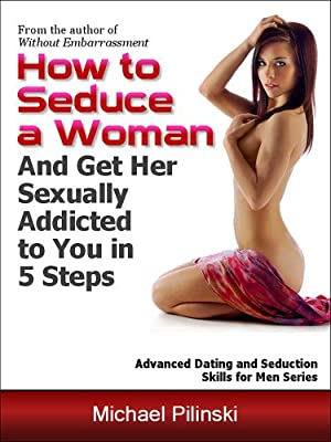 How To Seduce A Girl Without Dating Her