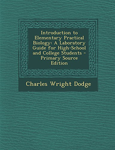 Introduction to Elementary Practical Biology: A Laboratory Guide for High-School and College Students - Primary Source Edition