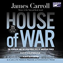 House of War: The Pentagon and the Disastrous Rise of American Power | Livre audio Auteur(s) : James Carroll Narrateur(s) : Robertson Dean