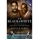 In Black and White: The Untold Story of Joe Louis and Jesse Owensby Donald McRae