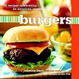 Burgers: 50 Recipes Celebrating an American Classic