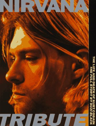 Nirvana tribute: the life and death of Kurt Cobain : the full story