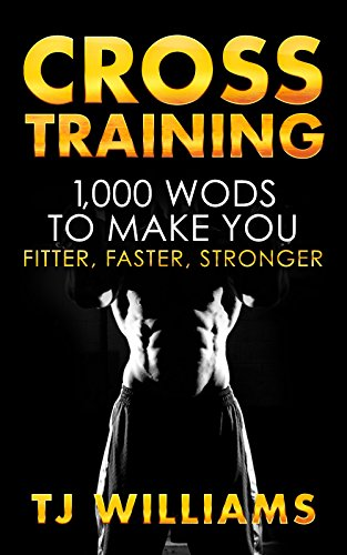 Cross Training: 1,000 Wod's To Make You Fitter, Faster, Stronger by TJ Williams ebook deal
