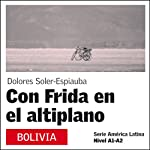 Con Frida en el Altiplano [With Frida on the Plateau]: América Latina | Dolores Soler-Espiauba