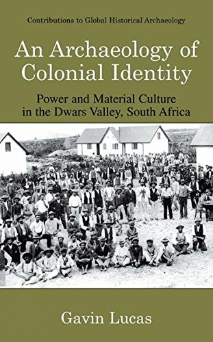 An Archaeology of Colonial Identity: Power and Material Culture in the Dwars Valley, South Africa (Contributions To Glob