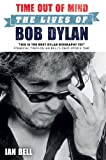 Ian Bell Time Out of Mind: The Lives of Bob Dylan