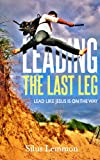 Leading the Last Leg: Lead like Jesus is on the Way