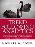 Trend Following Analytics: Performance Proof for the Worlds Most Controversial & Successful Black Swan Trading Strategy