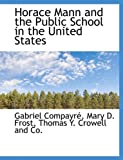 img - for Horace Mann and the Public School in the United States book / textbook / text book