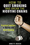 img - for How to Quit Smoking and Break the Nicotine Chains: Practical Solutions to Identify and Avoid Smoking Triggers (Nicotine Addiction) book / textbook / text book