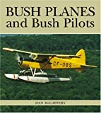 Bush Planes and Bush Pilots (1550287656) by McCaffery, Dan