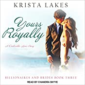 Yours Royally: A Cinderella Love Story: Billionaires and Brides, Book 3   Krista Lakes