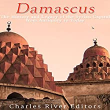 Damascus: The History and Legacy of the Syrian Capital from Antiquity to Today Audiobook by  Charles River Editors Narrated by Jim D. Johnston