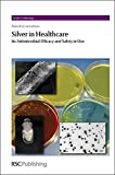 img - for Silver in Healthcare: Its Antimicrobial Efficacy and Safety in Use (Issues in Toxicology) book / textbook / text book