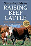 img - for Storey's Guide to Raising Beef Cattle: 3rd Edition [Hardcover] [2009] (Author) Heather Smith Thomas book / textbook / text book