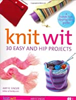 Knit Wit: 30 Easy and Hip Projects (Hands-Free Step-By-Step Guides)