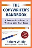 img - for The Copywriter's Handbook, Third Edition: A Step-By-Step Guide To Writing Copy That Sells (Edition 3rd) by Bly, Robert W. [Paperback(2006  ] book / textbook / text book