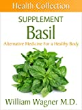 The Basil Supplement: Alternative Medicine for a Healthy Body (Health Collection)