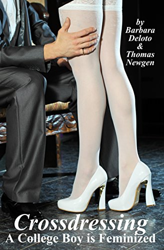 Crossdressing: A College Boy is Feminized (English Edition)