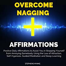Overcome Nagging Affirmations: Positive Daily Affirmations to Assist You in Stopping Yourself from Annoying Somebody Using the Law of Attraction, Self-Hypnosis, Guided Meditation and Sleep Learning Audiobook by Stephens Hyang Narrated by Dan McGowan