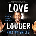 Love Louder: 33 Ways to Amplify Your Life Audiobook by Preston Smiles Narrated by Preston Smiles