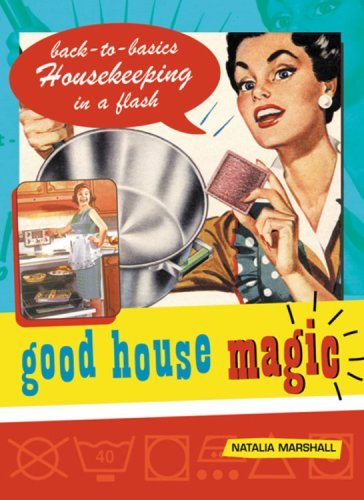 Good House Magic: Back-to-Basics Housekeeping in a Flash (Good Magic Series)