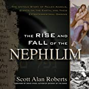 The Rise and Fall of the Nephilim: The Untold Story of Fallen Angels, Giants on the Earth, and Their Extraterrestrial Origins | [Scott Roberts]