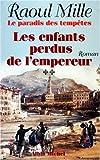 echange, troc Raoul Mille - Le paradis des tempêtes, Tome 2 : Les Enfants perdus de l'Empereur