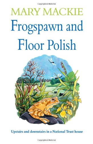 Frogspawn and Floor Polish: Upstairs and Downstairs in a National Trust House