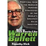 How to Pick Stocks Like Warren Buffett: Profiting from the Bargain Hunting Strategies of the World's Greatest Value Investorby Timothy Vick