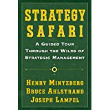Strategy Safari: A Guided Tour Through The Wilds Of Strategic Managementby Henry Mintzberg