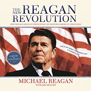The New Reagan Revolution: How Ronald Reagan's Principles Can Restore America's Greatness | [Michael Reagan, Jim Denney, Newt Gingrich]