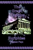 The Greek Classics: Euripides - Nineteen Plays (097734004X) by Euripides