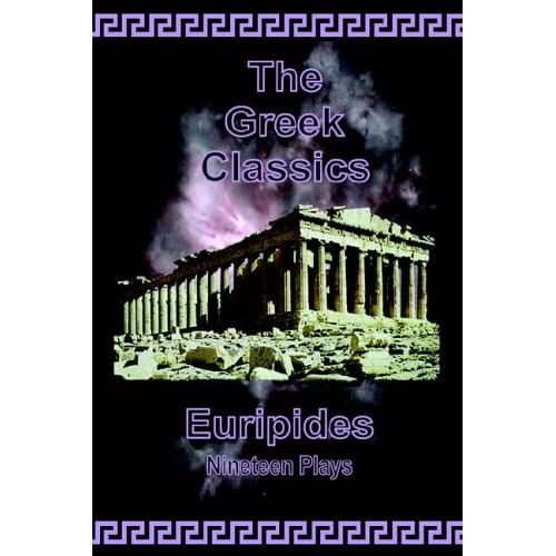 The Greek Classics: Euripides - Nineteen Plays