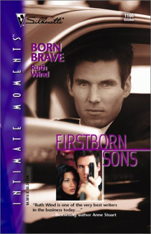 Born Brave (Firstborn Sons) (Silhouette Intimate Moments, 1106) (Intimate Moments, Silhouette, 1106), RUTH WIND