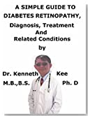 A  Simple  Guide  To  Diabetes Retinopathy,  Diagnosis, Treatment  And  Related Conditions (A Simple Guide to Medical Conditions)