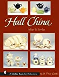 Hall China (A Schiffer Book for Collectors) (0764315242) by Snyder, Jeffrey B.
