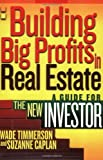 img - for Building Big Profits in Real Estate: A Guide for The New Investor by Timmerson, Wade, Caplan, Suzanne (May 20, 2004) Paperback book / textbook / text book
